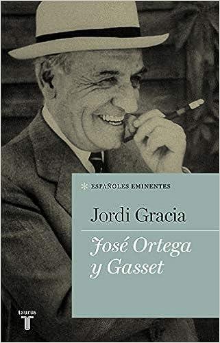 José Ortega y Gasset (Españoles Eminentes): Amazon.es: Gracia, Jordi: Libros