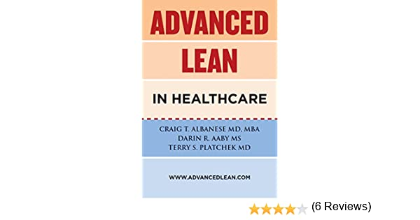 Advanced Lean In Healthcare - Kindle edition by Craig Albanese MD ...