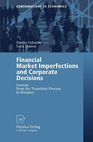 Read Online Financial Market Imperfections and Corporate Decisions: Lessons from the Transition Process in Hungary (Contributions to Economics) ebook