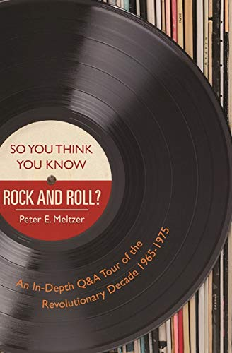 So You Think You Know Rock and Roll?: An In-Depth Q&A Tour of the Revolutionary Decade 1965-1975 (Best Singers Of The Decade)