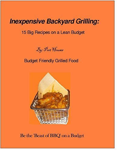 Inexpensive Backyard Grilling: 15 Big Recipes on a Lean Budget