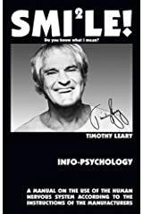 Info-Psychology: A Manual for the Use of the Human Nervous System According to the Instructions of the Manufacturers, and a Navigational Guide for Piloting the Evolution of the Human Individual Paperback