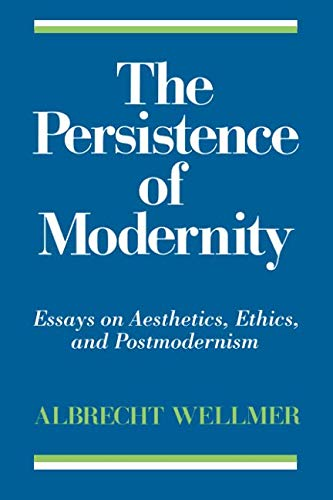 The Persistence of Modernity: Essays on Aesthetics, Ethics, and Postmodernism (Studies in Contemporary German Social Thought)