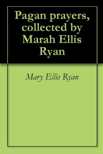 Pagan prayers, collected by Marah Ellis Ryan