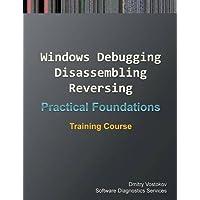 Practical Foundations of Windows Debugging, Disassembling, Reversing: Training Course
