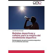 Bebidas deportivas y cafeína para la mejora del rendimiento deportivo: Rehidratación durante la práctica deportiva en un ambiente caluroso (Spanish Edition)