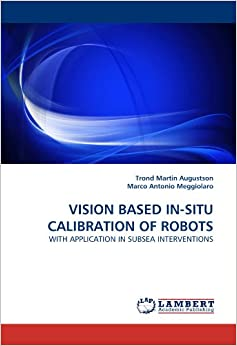 Book VISION BASED IN-SITU CALIBRATION OF ROBOTS: WITH APPLICATION IN SUBSEA INTERVENTIONS