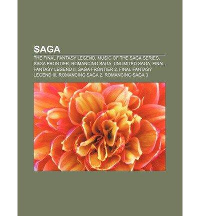 { [ SAGA: THE FINAL FANTASY LEGEND, MUSIC OF THE SAGA SERIES, SAGA FRONTIER, ROMANCING SAGA, UNLIMITED SAGA, FINAL FANTASY LEGEN ] } Source Wikipedia ( AUTHOR ) Aug-15-2011 Paperback
