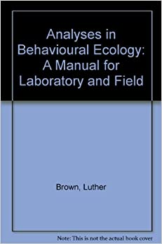 Analyses in Behavioral Ecology: A Manual for Lab and Field