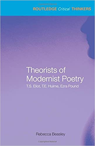 !!BETTER!! Theorists Of Modernist Poetry: T.S. Eliot, T.E. Hulme, Ezra Pound (Routledge Critical Thinkers). largo audio fastest sectores viajeros nights vessel