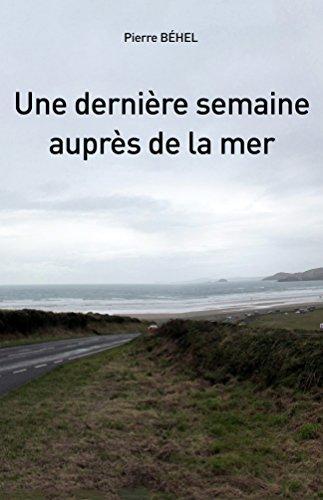 Une dernière semaine auprès de la mer (French Edition)