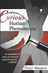 This Curious Human Phenomenon: An Exploration of Some Uncommonly Expored Aspects of BDSM