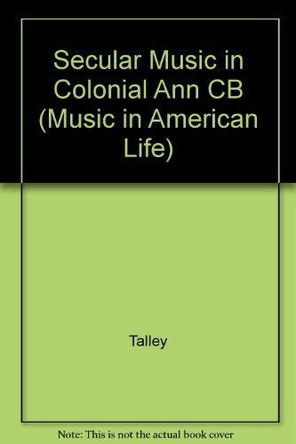 Secular Music in Colonial Annapolis (Maryland): The Tuesday Club, 1745-56 (Music in American Life) by John Barry Talley - Shopping Maryland Annapolis In