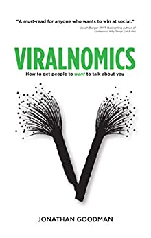Viralnomics: How to Get People to Want to Talk About You by [Jonathan, Goodman]