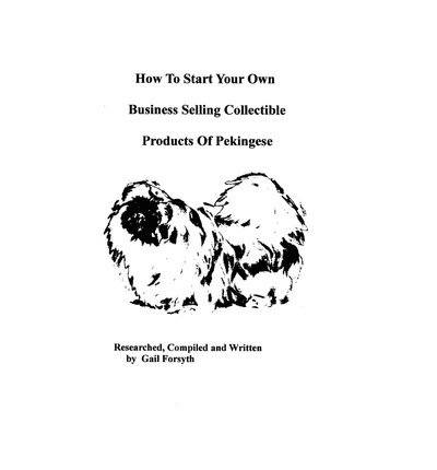 [ How to Start Your Own Business Selling Collectible Products of Pekingeses BY Forsyth, Gail ( Author ) ] { Paperback } 2009