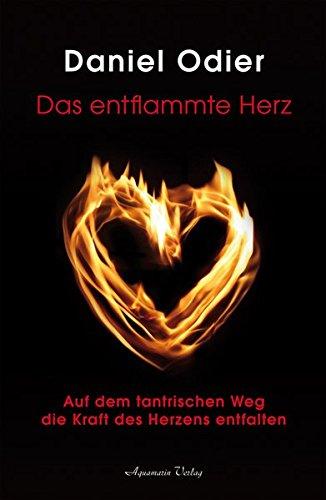 Das entflammte Herz: Auf dem tantrischen Weg die Kraft des Herzens entfalten Taschenbuch – 10. Juni 2009 Daniel Odier Aquamarin Verlag 3894275049 Esoterik