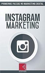 Instagram Marketing: Turbine E Transforme Seu Negócio Com Técnicas De Marketing Digital (Primeiros Passos No M