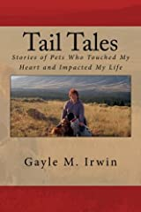 Tail Tales: Stories of Pets Who Touched My Heart and Impacted My Life Paperback