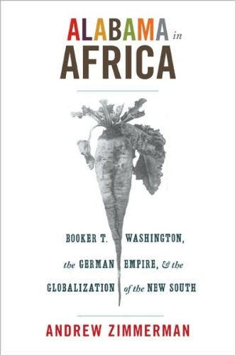 Andrew Zimmerman'sAlabama in Africa: Booker T. Washington, the German Empire, and the Globalization of the New South [Hardcover](2010) pdf epub