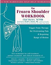 The Frozen Shoulder Workbook: Trigger Point Therapy for Overcoming Pain and Regaining Range of Motion