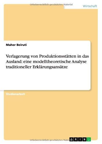 Verlagerung von Produktionsstätten in das Ausland: eine modelltheoretische Analyse traditioneller Erklärungsansätze (German Edition) ebook