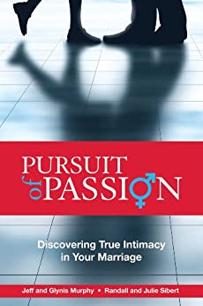 Pursuit of Passion: Discovering True Intimacy in Your Marriage by [Murphy, Jeffrey, Sibert, Julie, Murphy, Glynis, Sibert, Randall]
