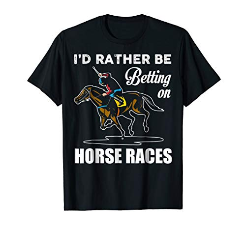 (I'd Rather Be Betting on Horse Shirt Funny Horses Racing Tee )
