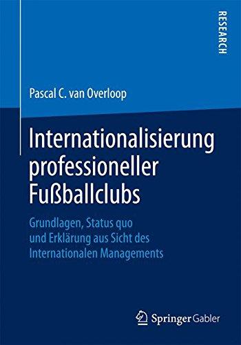 Internationalisierung professioneller Fußballclubs: Grundlagen, Status quo und Erklärung aus Sicht des Internationalen Managements