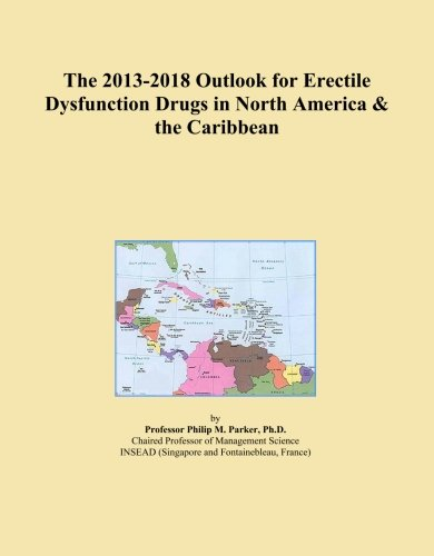 (The 2013-2018 Outlook for Erectile Dysfunction Drugs in North America & the Caribbean)