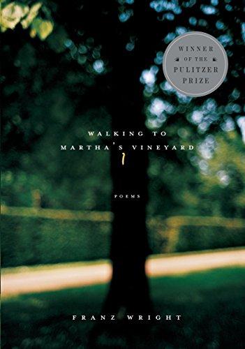 Walking to Martha's Vineyard: Poems by Wright, Franz