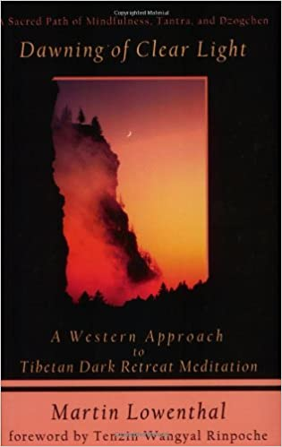Amazon Dawning Of Clear Light A Western Approach To Tibetan Dark Retreat Meditation 9781571743756 Martin Lowenthal Books
