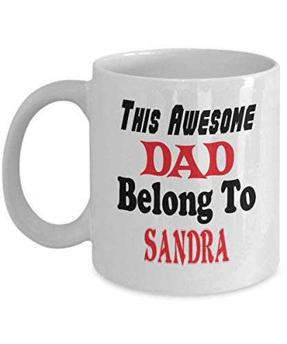 11oz White Mug Funny Father's Day Gift For Dad - This Awesome Dad Belong To Sandra - Novelty Birthday Gift For -