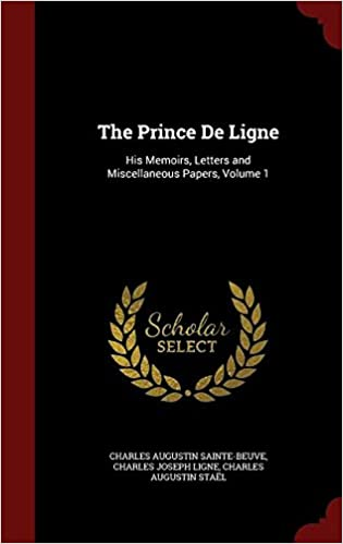 The Prince De Ligne: His Memoirs, Letters and Miscellaneous Papers, Volume 1