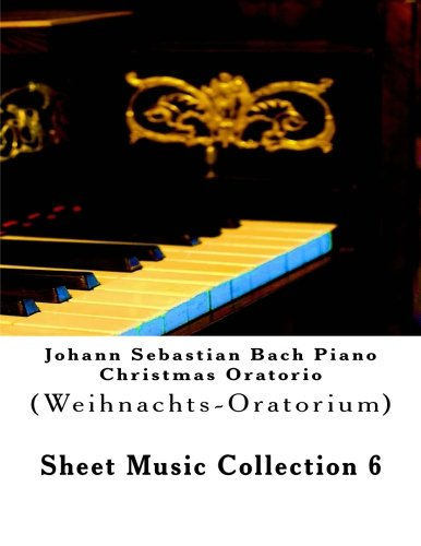 Johann Sebastian Bach Piano  Christmas Oratorio (Weihnachts-Oratorium): Sheet Music Collection 6