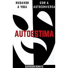 Autoestima: Mudando A Vida Com A Auto Conversa (Portuguese Edition)
