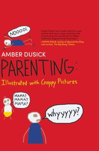 Parenting: Illustrated with Crappy Pictures by Amber Dusick (2013-06-07) pdf epub