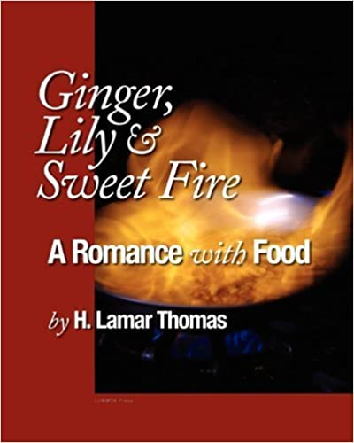Ginger, Lily and Sweet Fire - A Romance with Food by H. Lamar Thomas (2010-11-18)