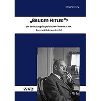 """""""Bruder Hitler""""?: Zur Bedeutung des politischen Thomas Mann. Essays und Reden aus dem Exil"""