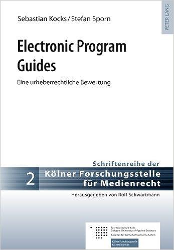 Book Electronic Program Guides: Eine Urheberrechtliche Bewertung (Schriftenreihe Der Koelner Forschungsstelle Fuer Medienrecht)