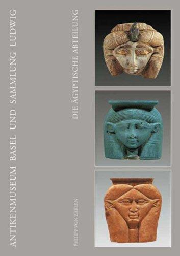 Die Ägyptische Abteilung: Antikenmuseum Basel und Sammlung Ludwig
