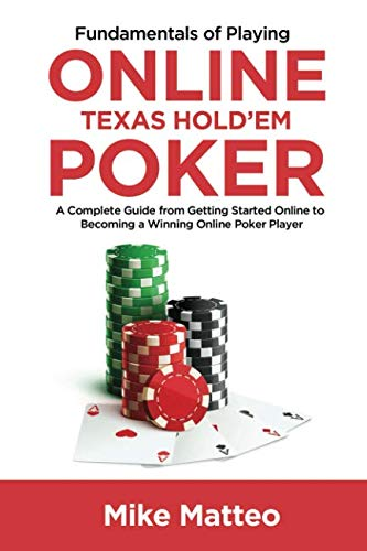 (Fundamentals of Playing Online Texas Hold'em Poker: A Complete Guide from Getting Started Online to Becoming a Winning Online Poker Player)