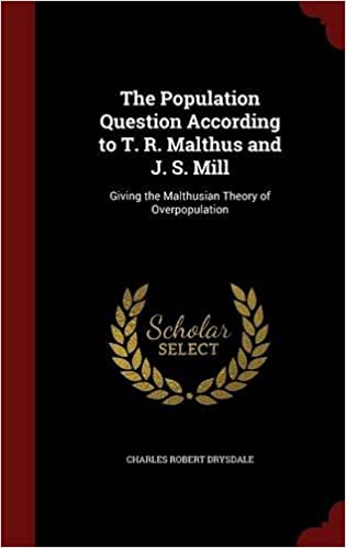 Book The Population Question According to T. R. Malthus and J. S. Mill: Giving the Malthusian Theory of Overpopulation