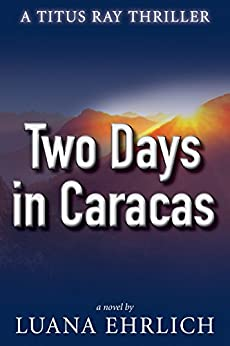 Two Days in Caracas: A Titus Ray Thriller by [Ehrlich, Luana]