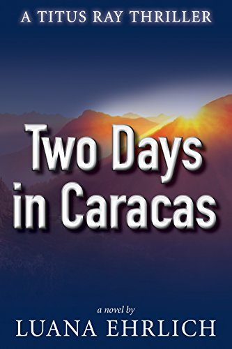 Book: Two Days in Caracas - A Titus Ray Thriller by Luana Ehrlich