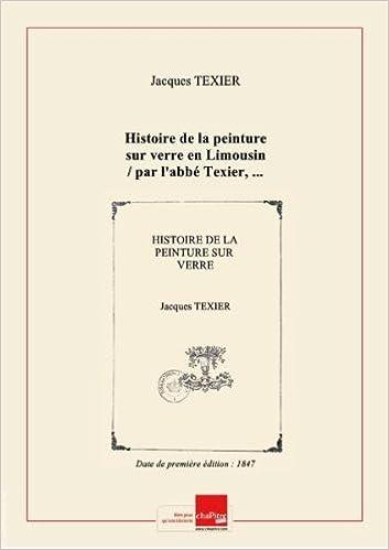 Histoire de la peinture sur verre en limousin par l'abbe texier... [edition de 1847]