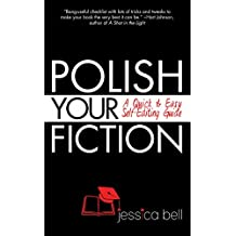 Polish Your Fiction: A Quick & Easy Self-Editing Guide (Writing in a Nutshell Series Book 5)