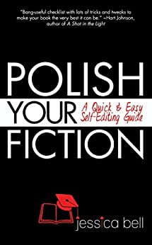 Polish Your Fiction: A Quick & Easy Self-Editing Guide (Writing in a Nutshell Series Book 5) by [Bell, Jessica]