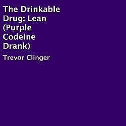 The Drinkable Drug: Lean