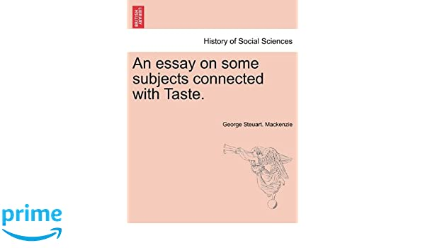 Great Gatsby Essay Thesis An Essay On Some Subjects Connected With Taste George Steuart Mackenzie   Amazoncom Books Essay Papers Examples also High School Vs College Essay An Essay On Some Subjects Connected With Taste George Steuart  Proposal Essay Outline