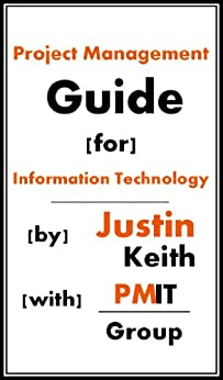 Project Management Guide for Information Technology by [Keith, Justin]